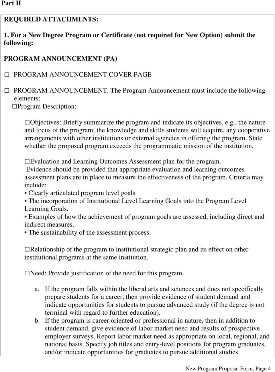 The Program Announcement must include the following elements: Program Description: Objectives: Briefly summarize the program and indicate its objectives, e.g., the nature and focus of the program, the knowledge and skills students will acquire, any cooperative arrangements with other institutions or external agencies in offering the program.