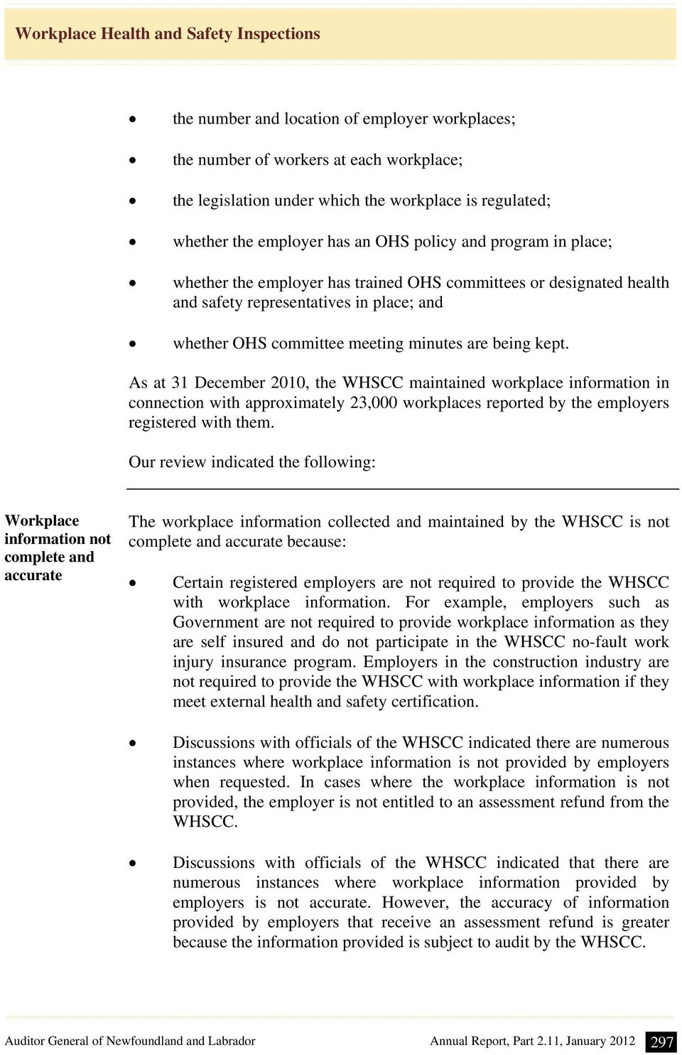 As at 31 December 2010, the WHSCC maintained workplace information in connection with approximately 23,000 workplaces reported by the employers registered with them.