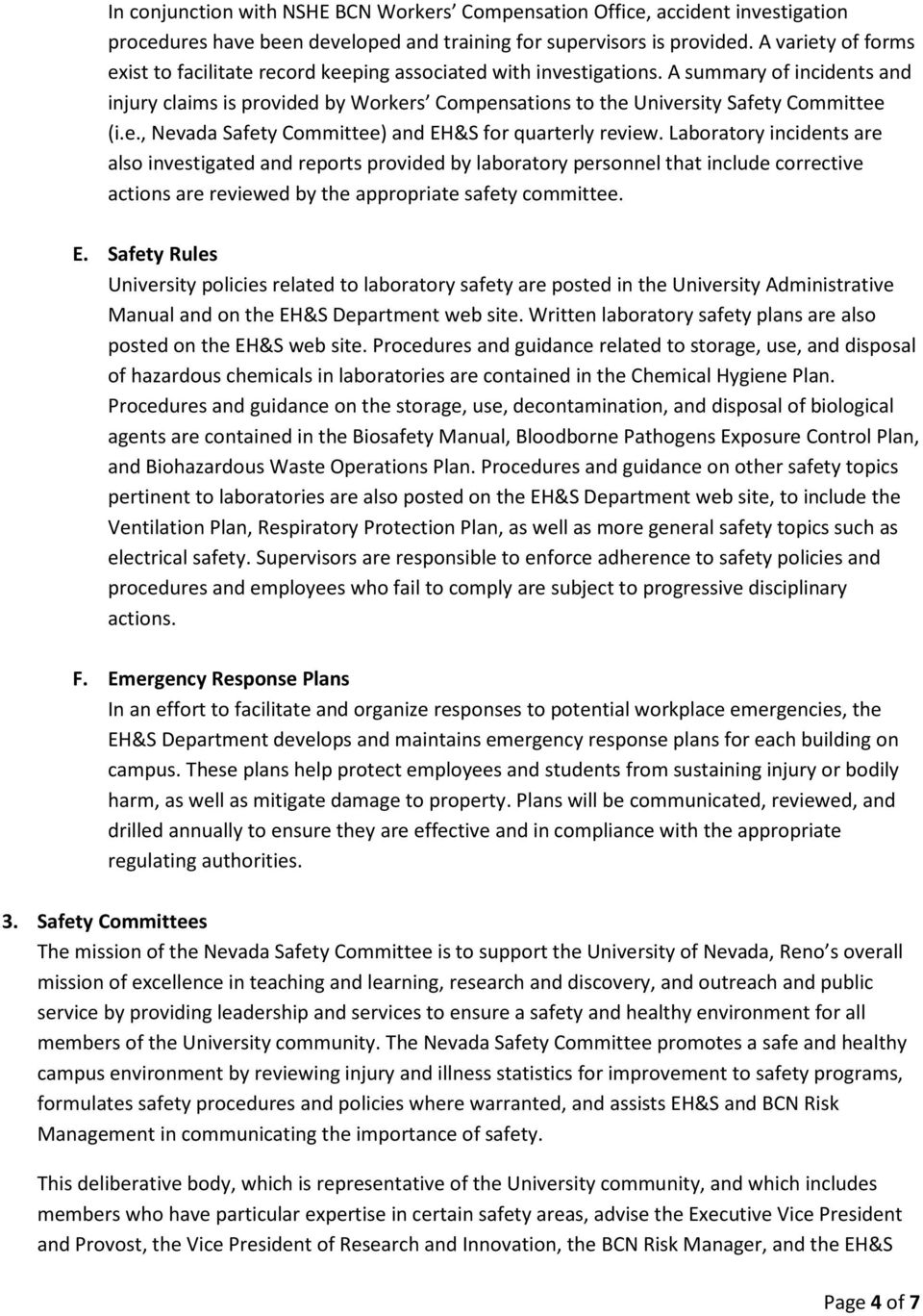 A summary of incidents and injury claims is provided by Workers Compensations to the University Safety Committee (i.e., Nevada Safety Committee) and EH&S for quarterly review.