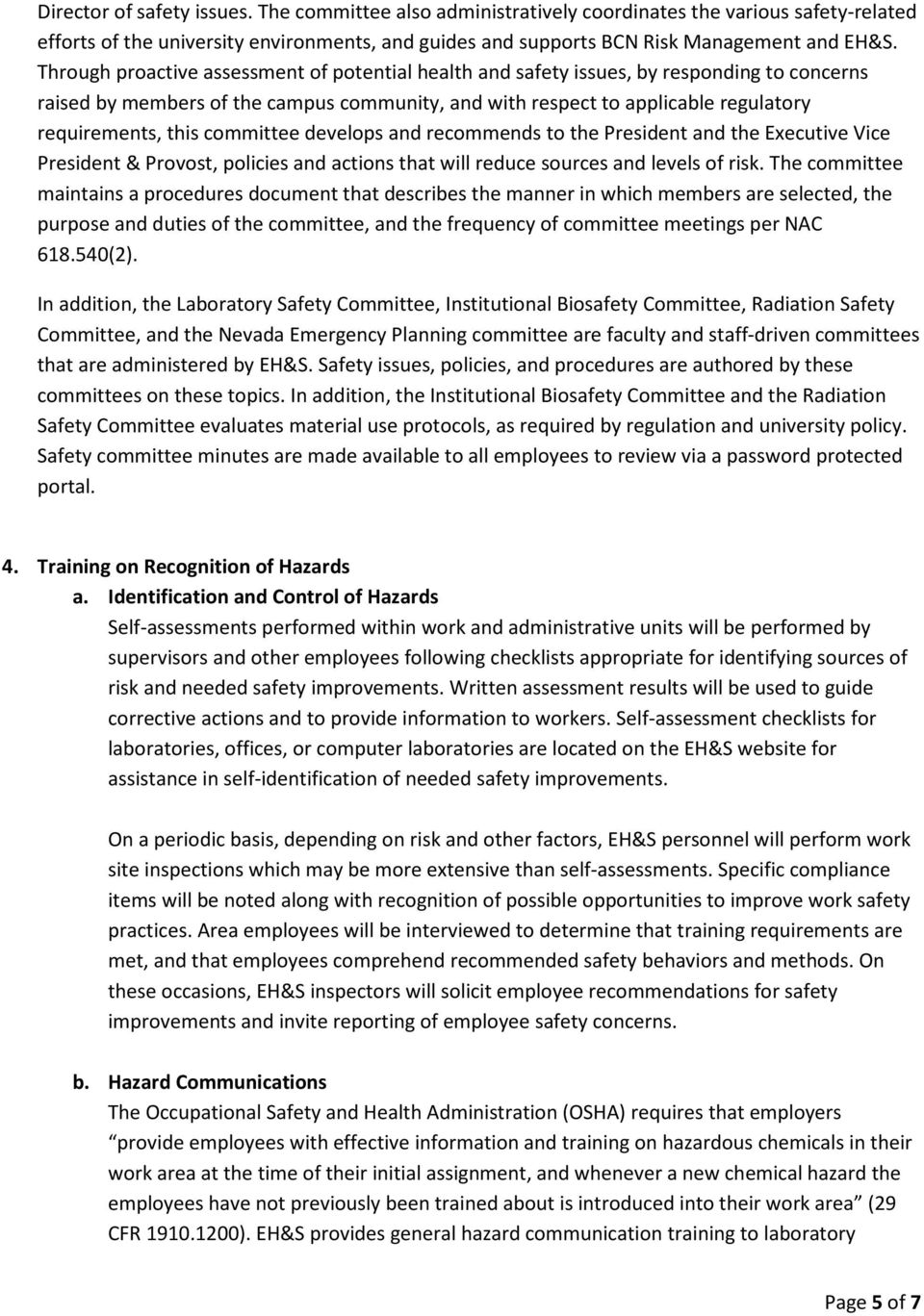 committee develops and recommends to the President and the Executive Vice President & Provost, policies and actions that will reduce sources and levels of risk.