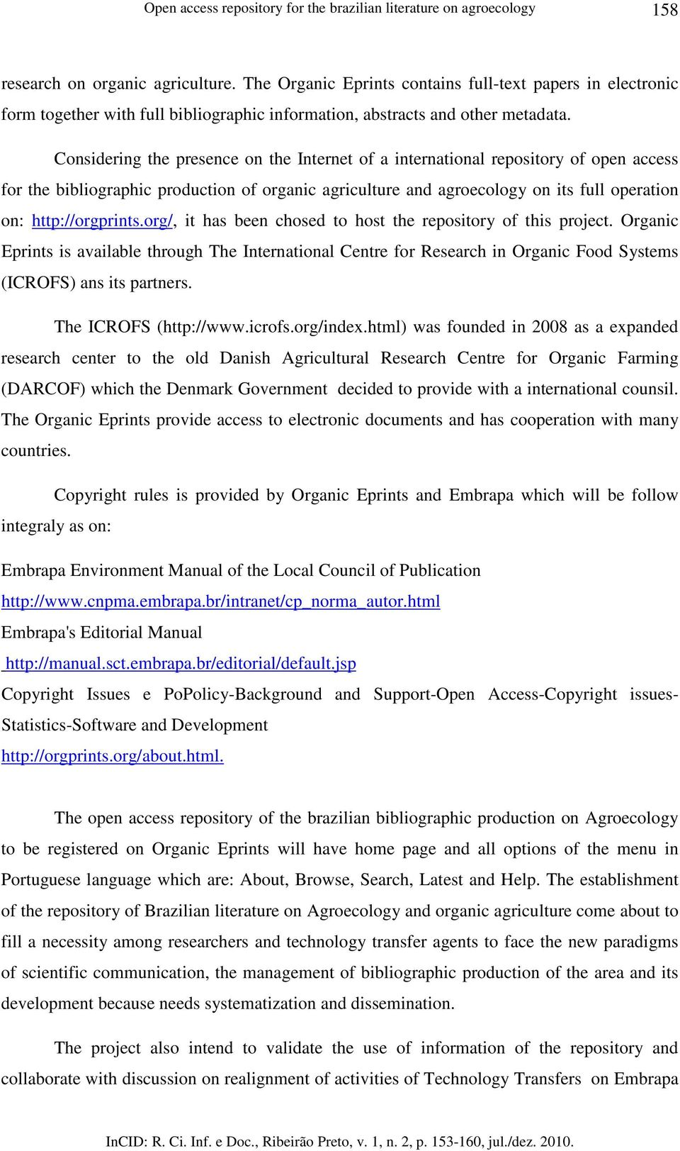 Considering the presence on the Internet of a international repository of open access for the bibliographic production of organic agriculture and agroecology on its full operation on:
