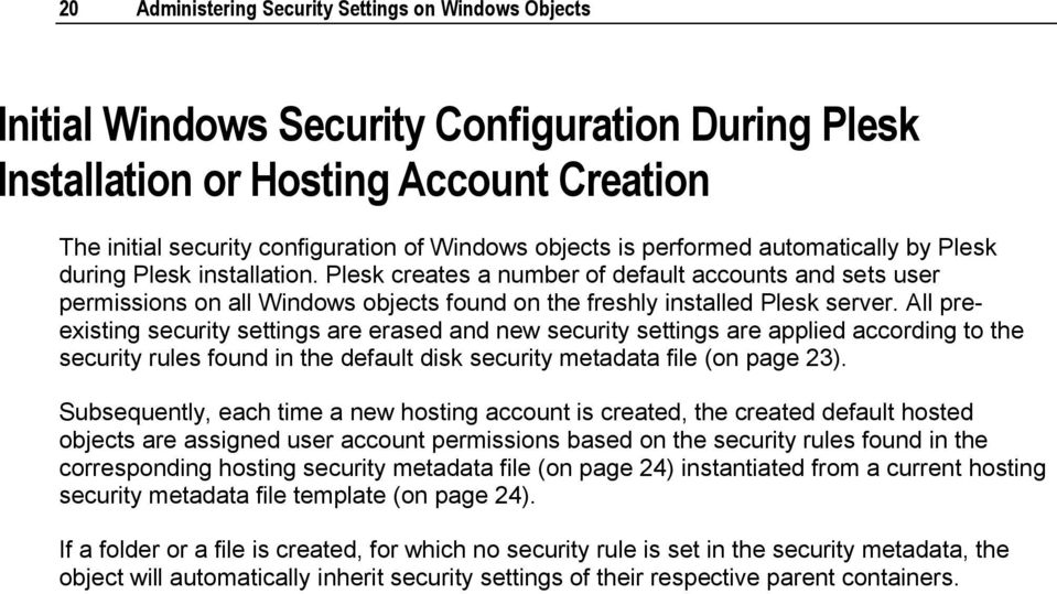 Plesk creates a number of default accounts and sets user permissions on all Windows objects found on the freshly installed Plesk server.