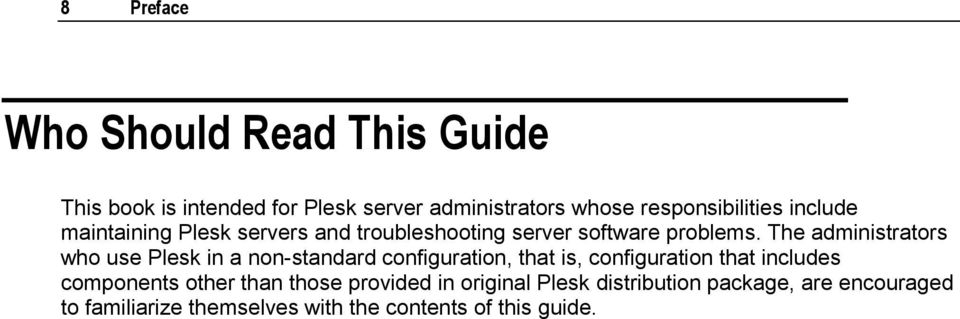 The administrators who use Plesk in a non-standard configuration, that is, configuration that includes