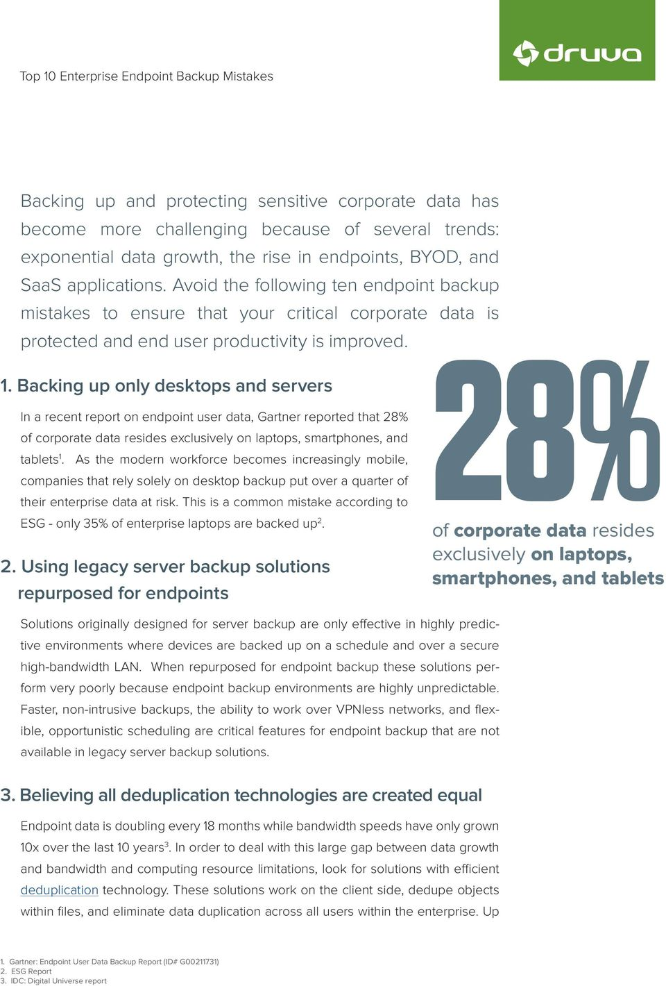Backing up only desktops and servers In a recent report on endpoint user data, Gartner reported that 28% of corporate data resides exclusively on laptops, smartphones, and tablets 1.