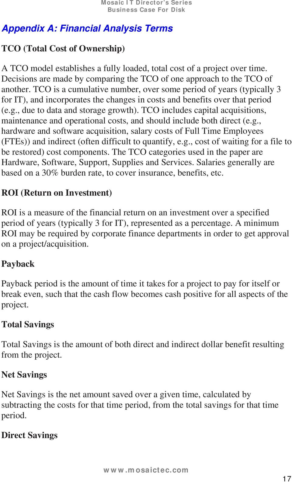 TCO is a cumulative number, over some period of years (typically 3 for IT), and incorporates the changes in costs and benefits over that period (e.g., due to data and storage growth).