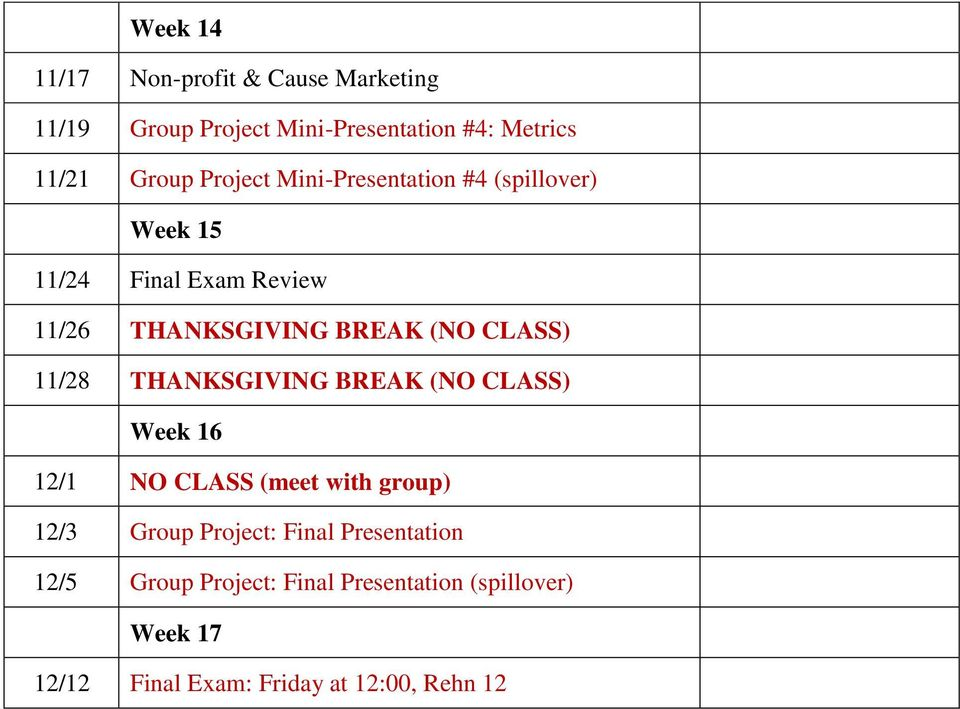 CLASS) 11/28 THANKSGIVING BREAK (NO CLASS) Week 16 12/1 NO CLASS (meet with group) 12/3 Group Project: