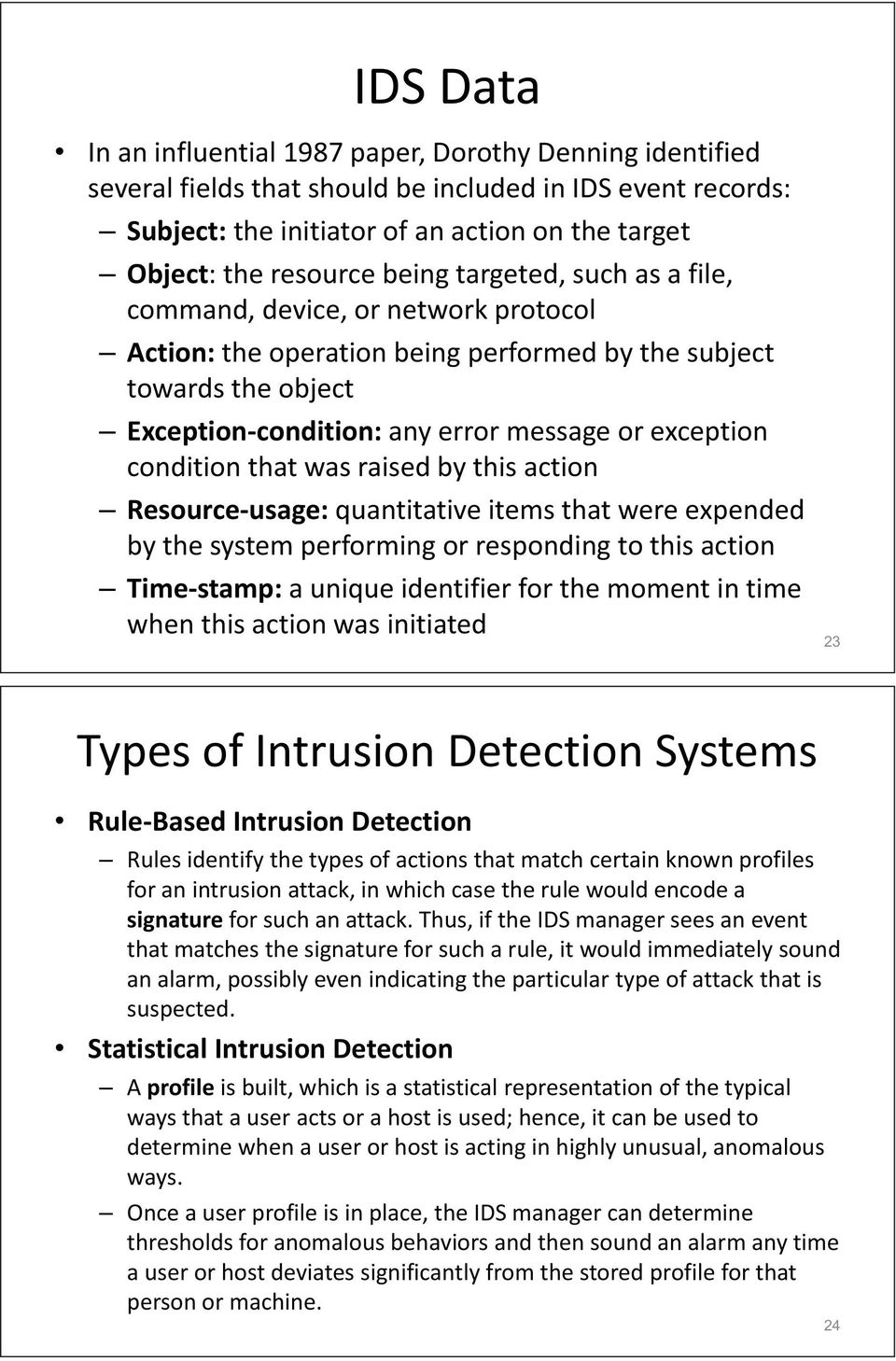 condition that was raised by this action Resource-usage: quantitative items that were expended by the system performing or responding to this action Time-stamp: a unique identifier for the moment in