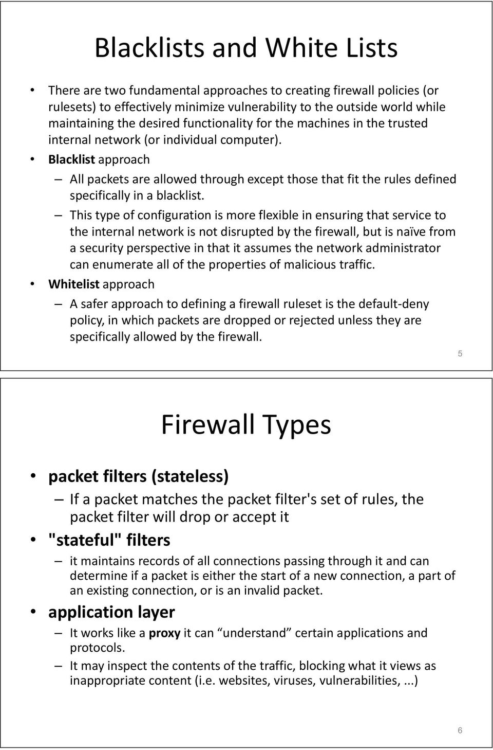 Blacklist approach All packets are allowed through except those that fit the rules defined specifically in a blacklist.