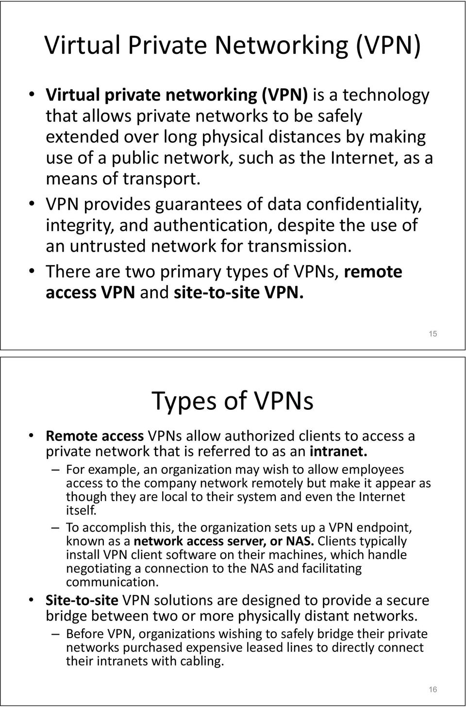 There are two primary types of VPNs, remote access VPN and site-to-site VPN.