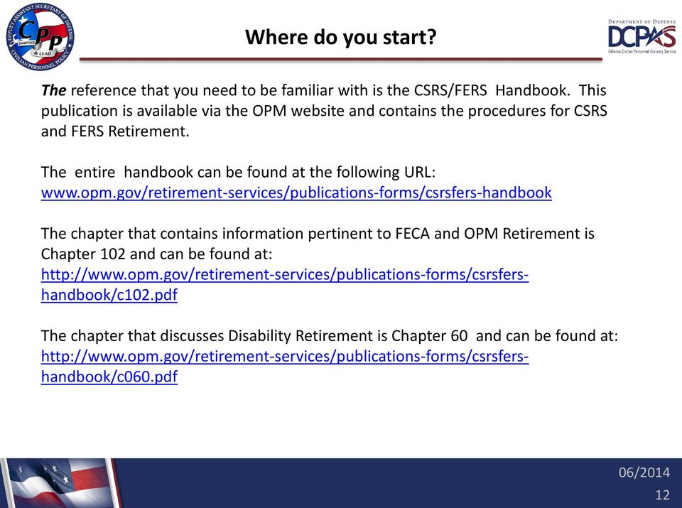 gov/retirement-services/publications-forms/csrsfers-handbook The chapter that contains information pertinent to FECA and OPM Retirement is Chapter 102 and can be found at: