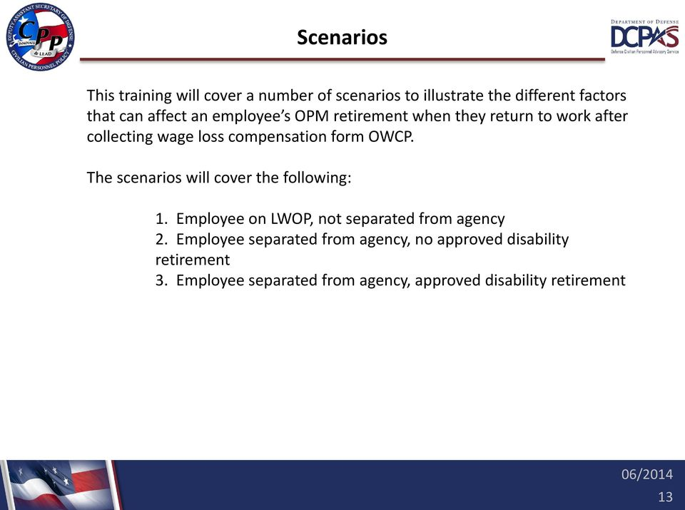 The scenarios will cover the following: 1. Employee on LWOP, not separated from agency 2.
