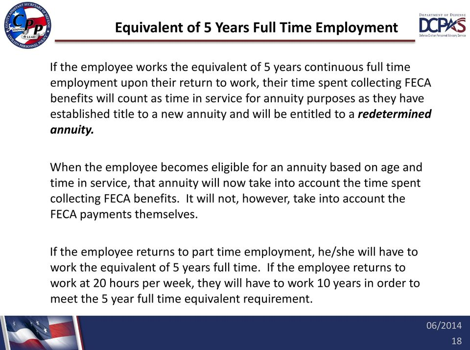When the employee becomes eligible for an annuity based on age and time in service, that annuity will now take into account the time spent collecting FECA benefits.