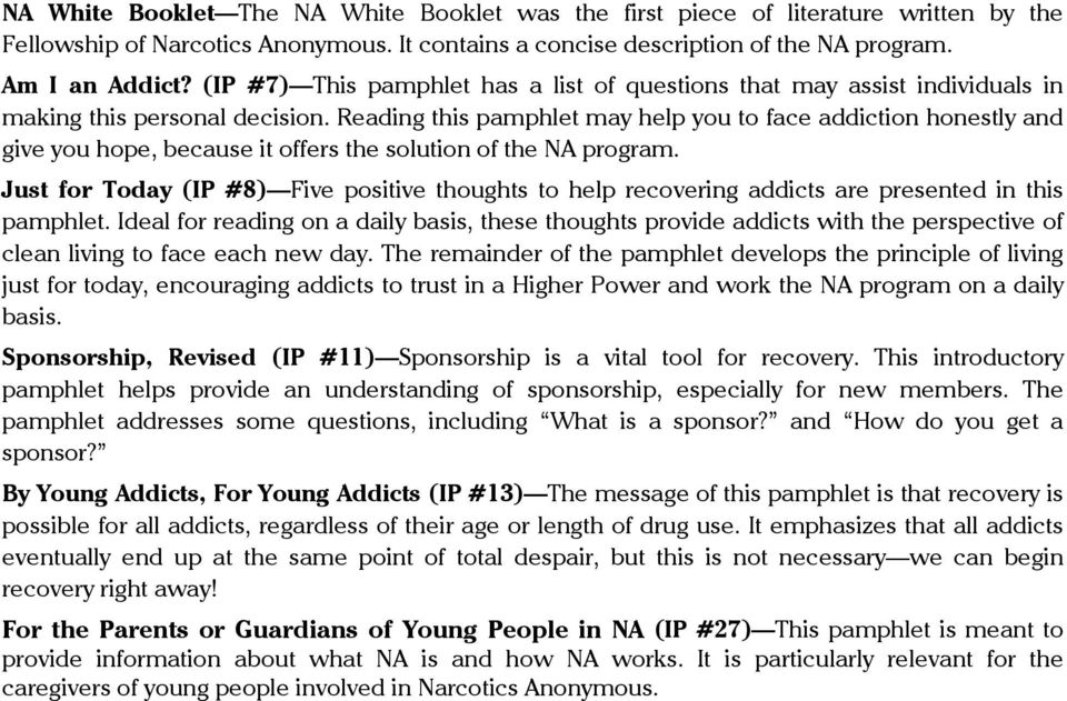 Reading this pamphlet may help you to face addiction honestly and give you hope, because it offers the solution of the NA program.