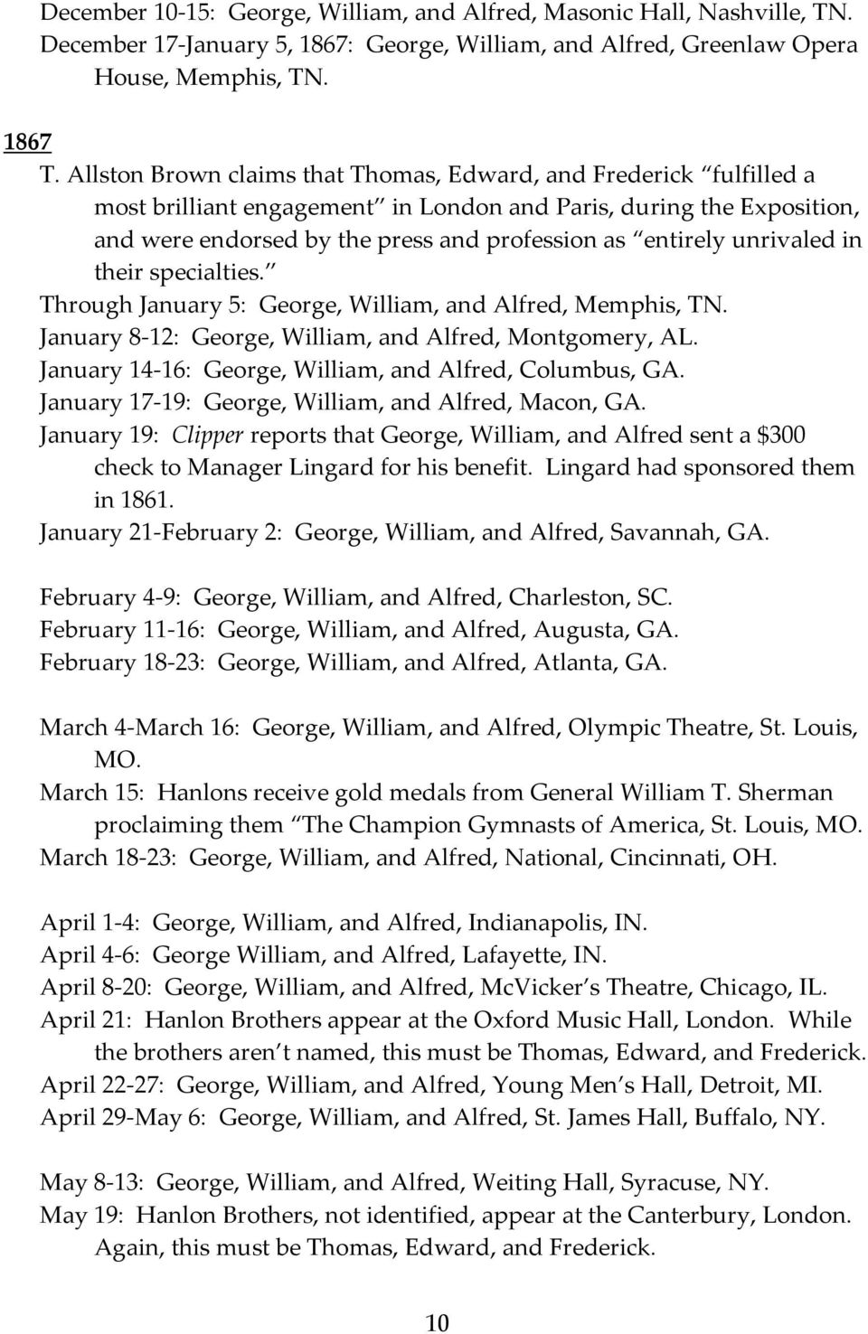 unrivaled in their specialties. Through January 5: George, William, and Alfred, Memphis, TN. January 8-12: George, William, and Alfred, Montgomery, AL.