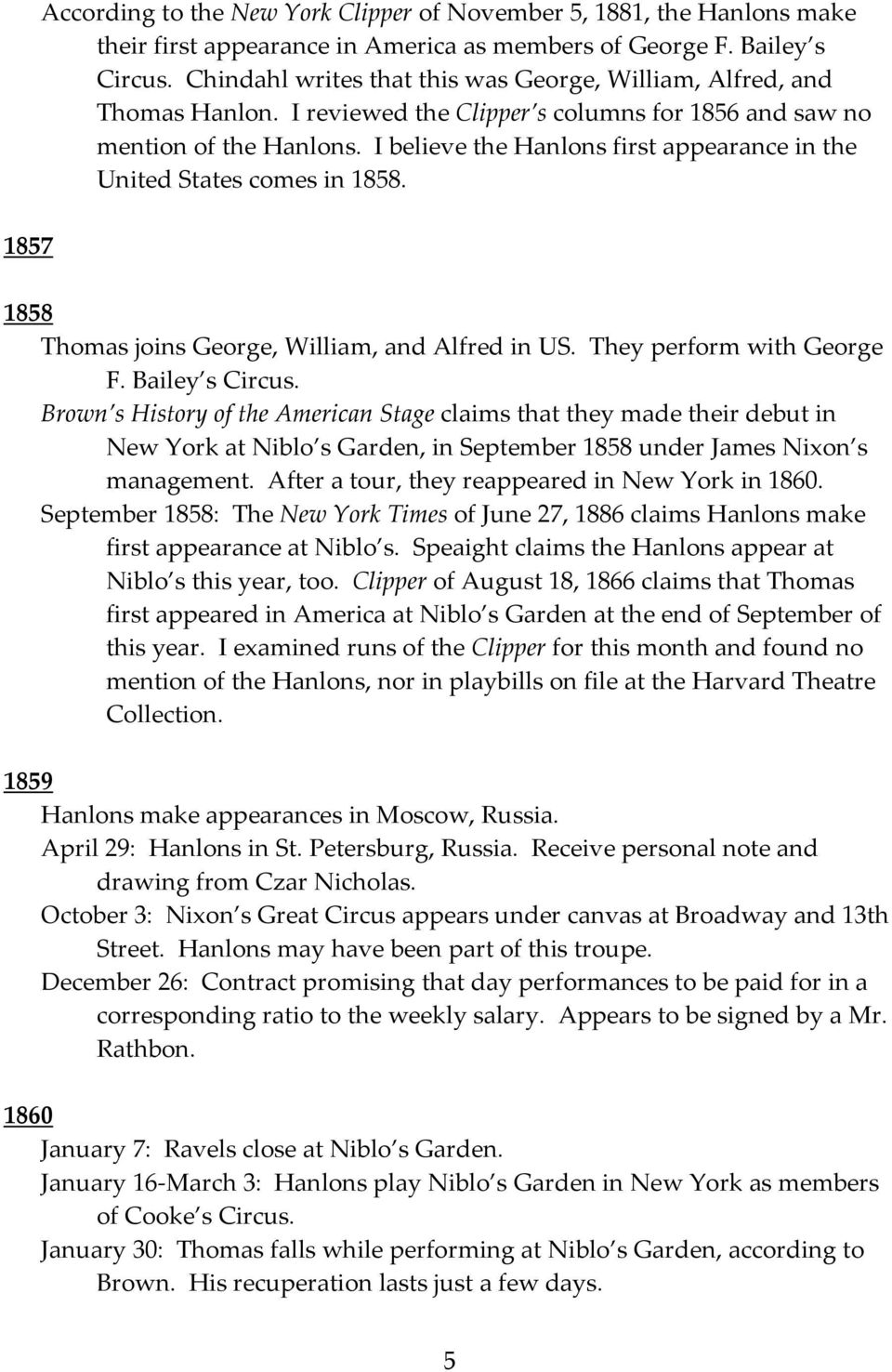 I believe the Hanlons first appearance in the United States comes in 1858. 1858 Thomas joins George, William, and Alfred in US. They perform with George F. Bailey s Circus.