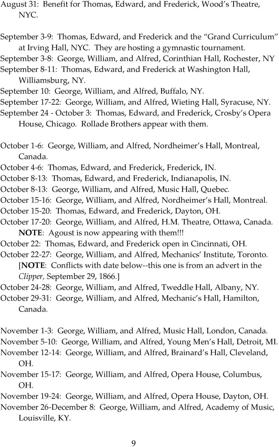 September 10: George, William, and Alfred, Buffalo, NY. September 17-22: George, William, and Alfred, Wieting Hall, Syracuse, NY.