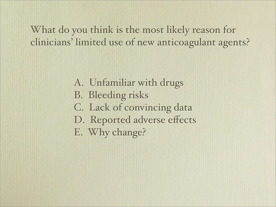 A. Unfamiliar with drugs B. Bleeding risks C.