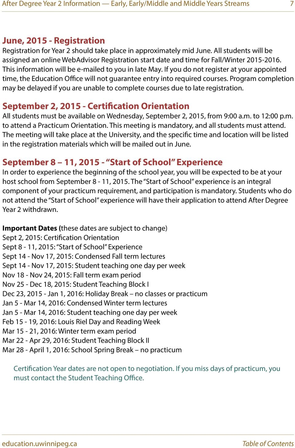 If you do not register at your appointed time, the Education Office will not guarantee entry into required courses.