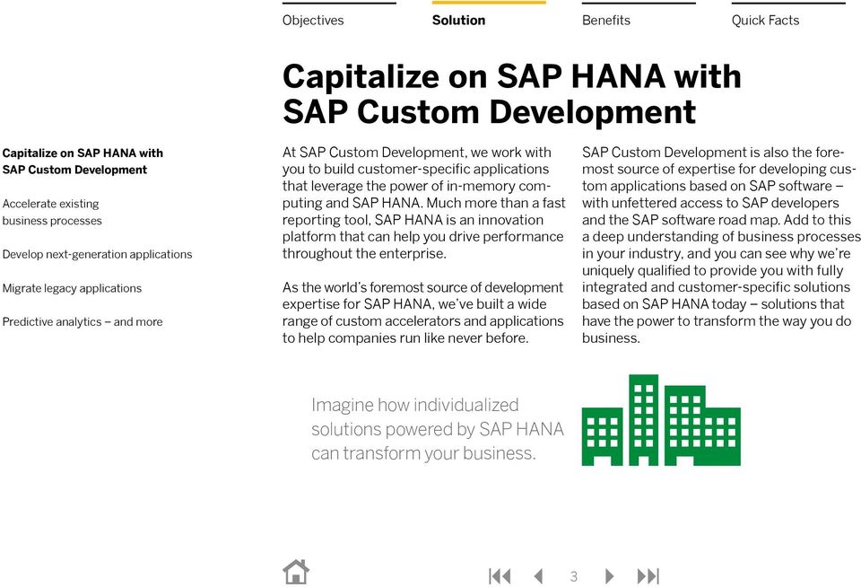 As the world s foremost source of development expertise for SAP HANA, we ve built a wide range of custom accelerators and applications to help companies run like never before.