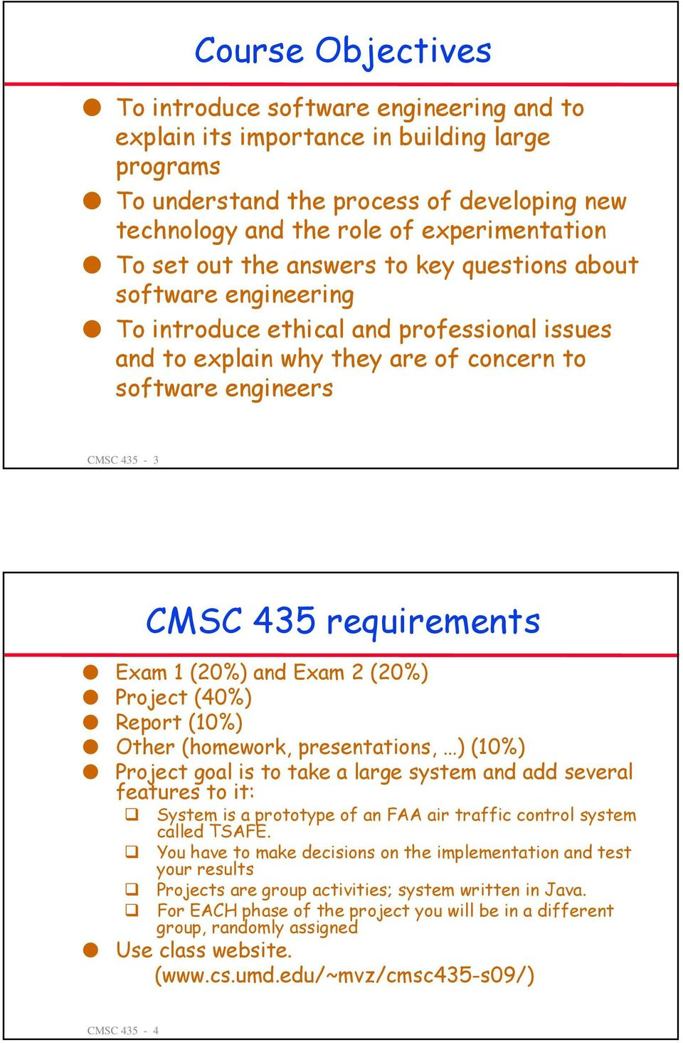 requirements Exam 1 (20%) and Exam 2 (20%) Project (40%) Report (10%) Other (homework, presentations, ) (10%) Project goal is to take a large system and add several features to it: System is a