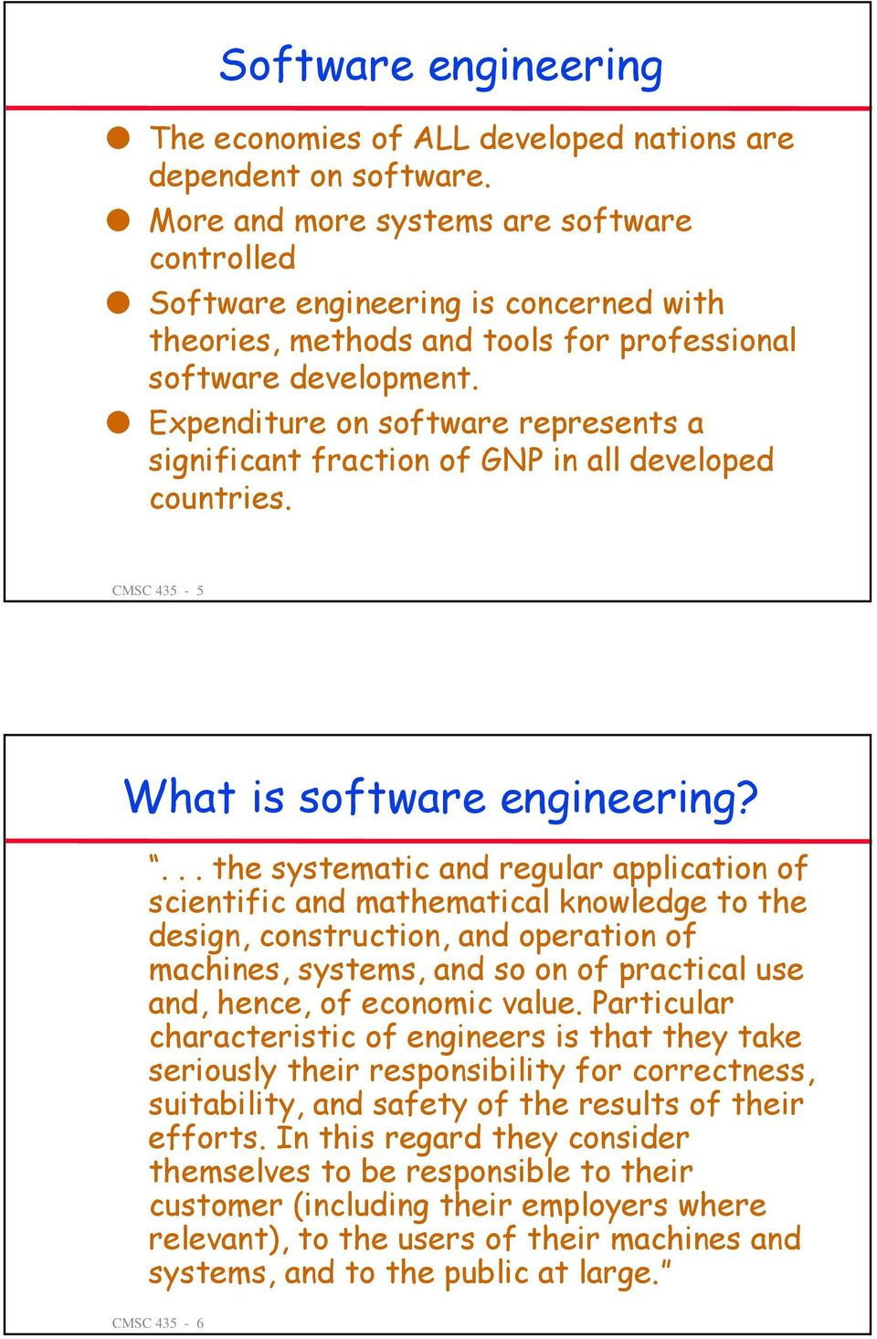 Expenditure on software represents a significant fraction of GNP in all developed countries. CMSC 435-5 What is software engineering?