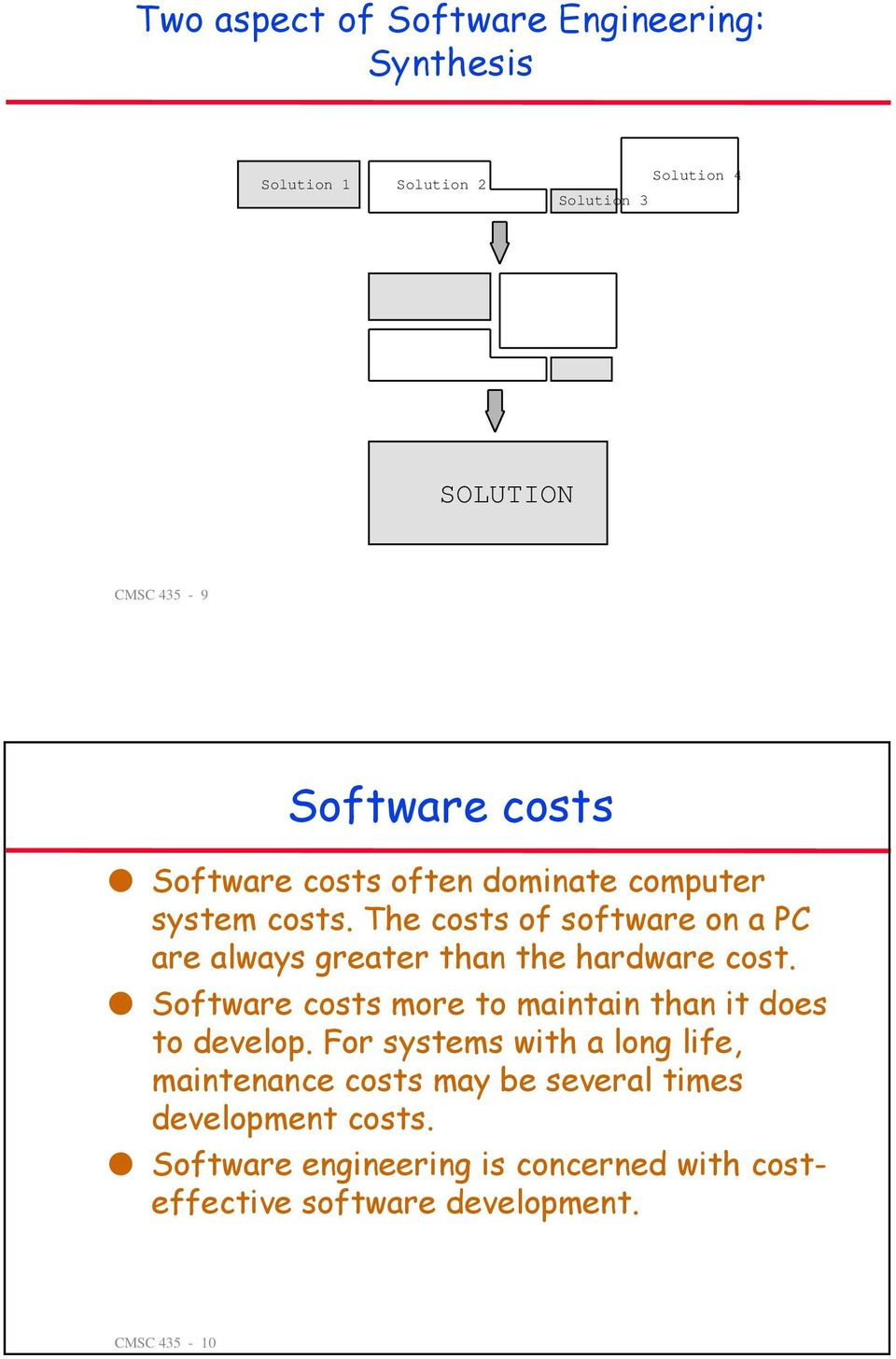 The costs of software on a PC are always greater than the hardware cost.