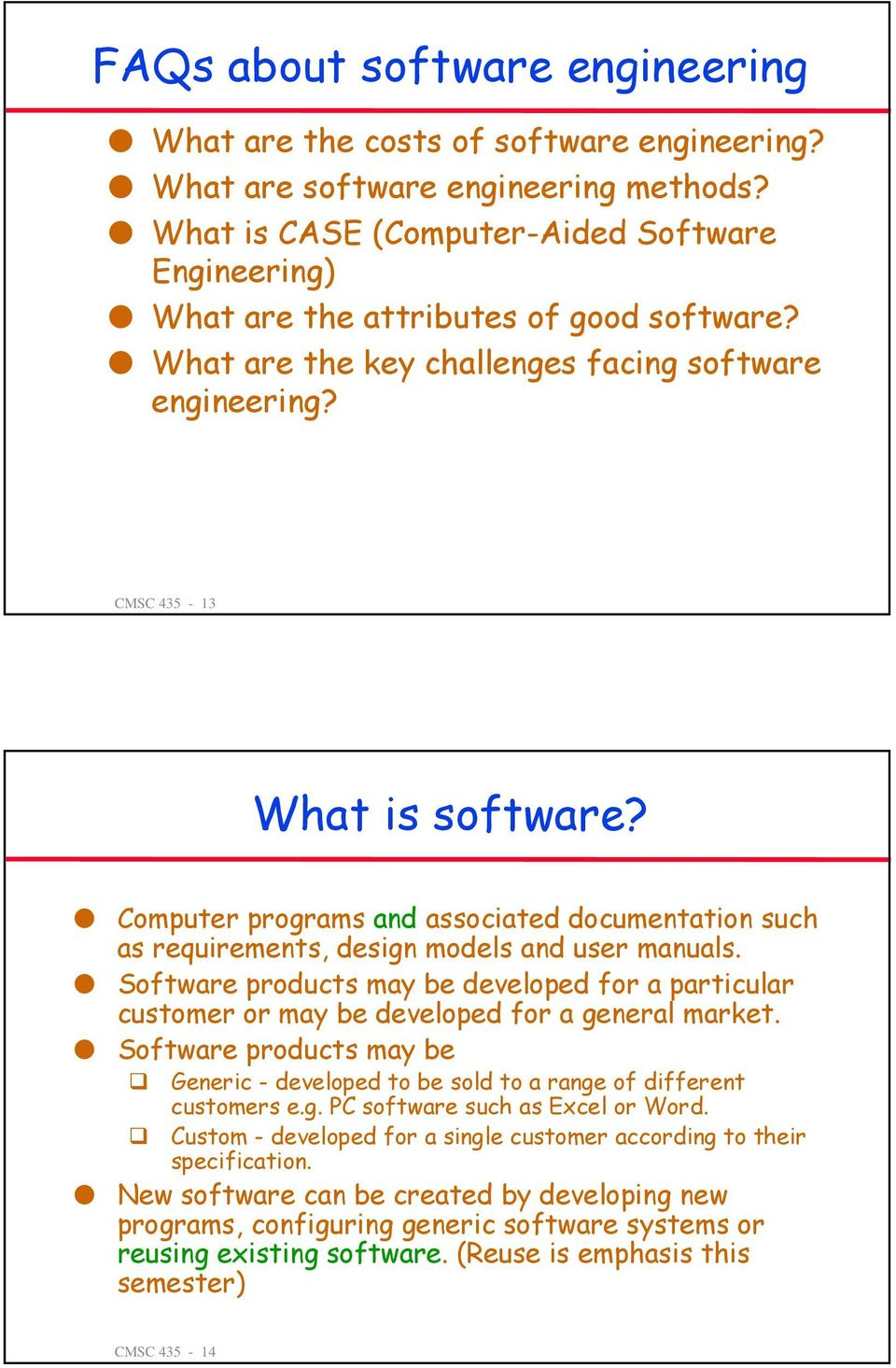 Computer programs and associated documentation such as requirements, design models and user manuals.