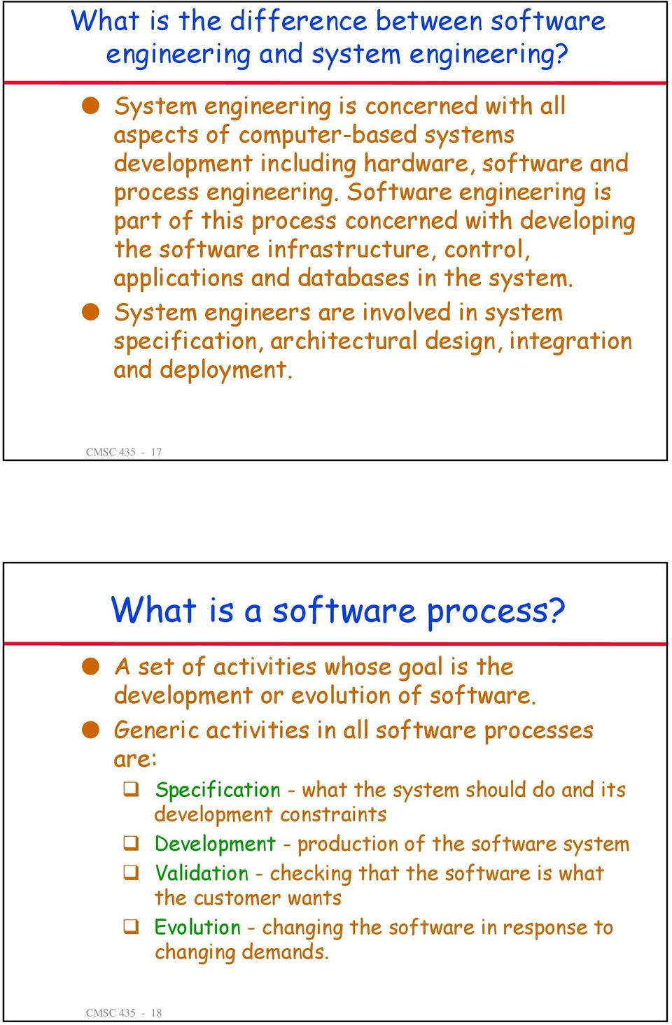 Software engineering is part of this process concerned with developing the software infrastructure, control, applications and databases in the system.