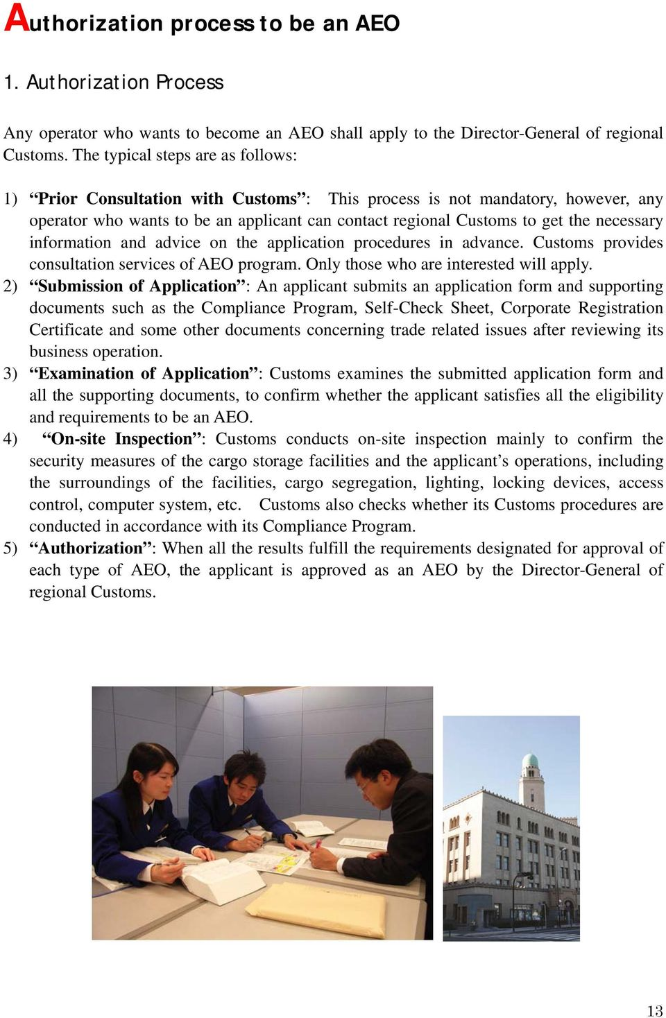 necessary information and advice on the application procedures in advance. Customs provides consultation services of AEO program. Only those who are interested will apply.