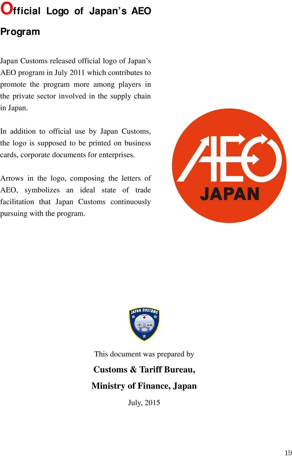 In addition to official use by Japan Customs, the logo is supposed to be printed on business cards, corporate documents for enterprises.