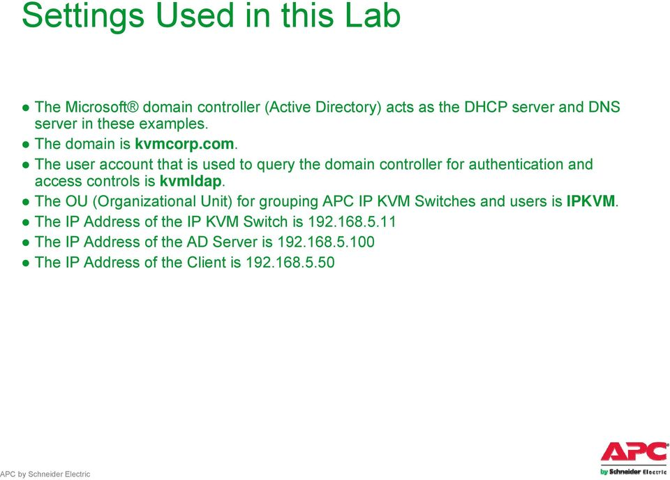 The user account that is used to query the domain controller for authentication and access controls is kvmldap.
