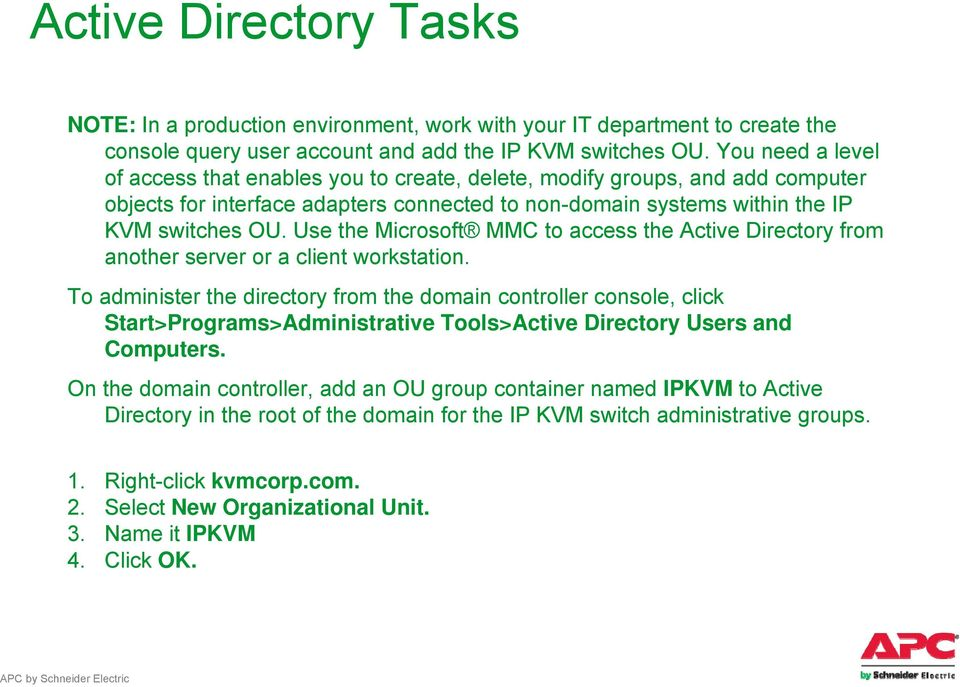 Use the Microsoft MMC to access the Active Directory from another server or a client workstation.