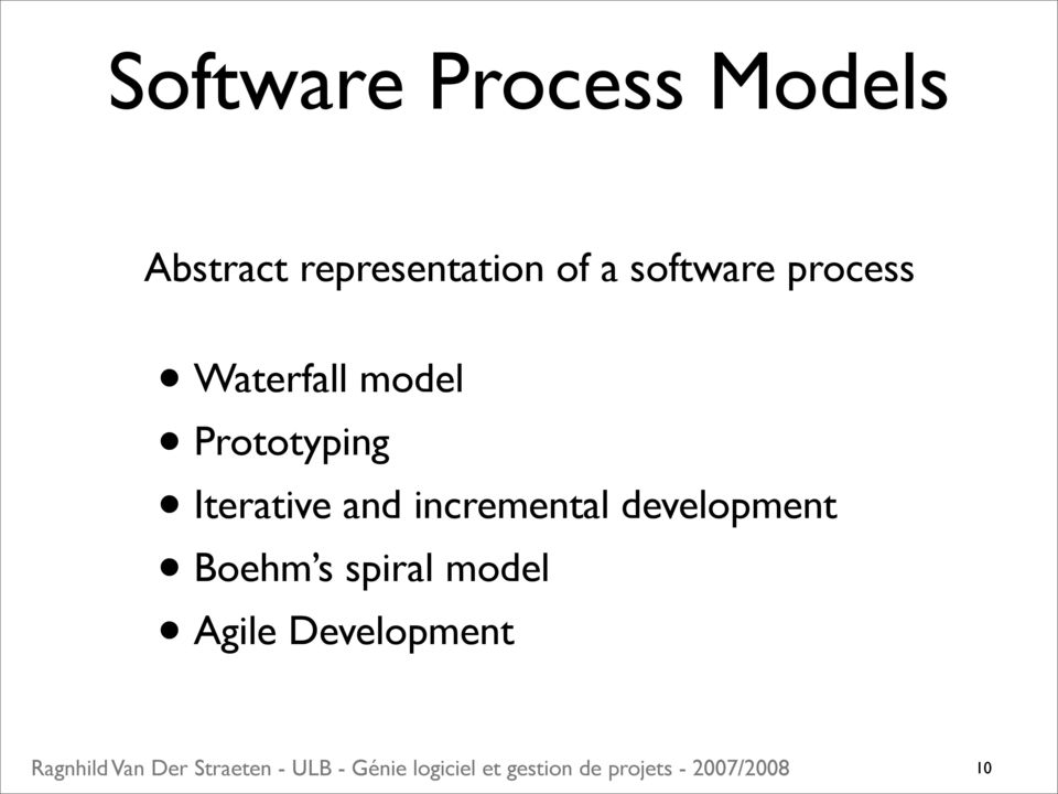 Waterfall model Prototyping Iterative and