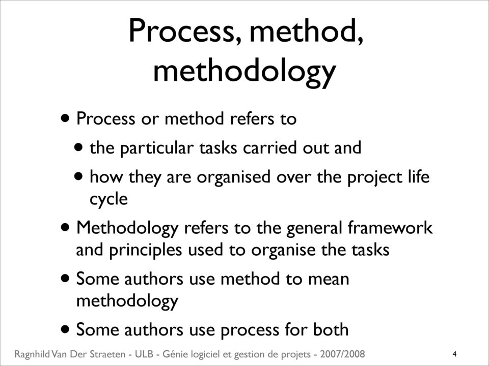 Methodology refers to the general framework and principles used to organise