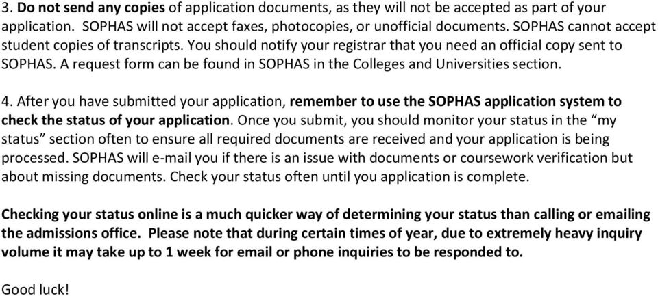 A request form can be found in SOPHAS in the Colleges and Universities section. 4.