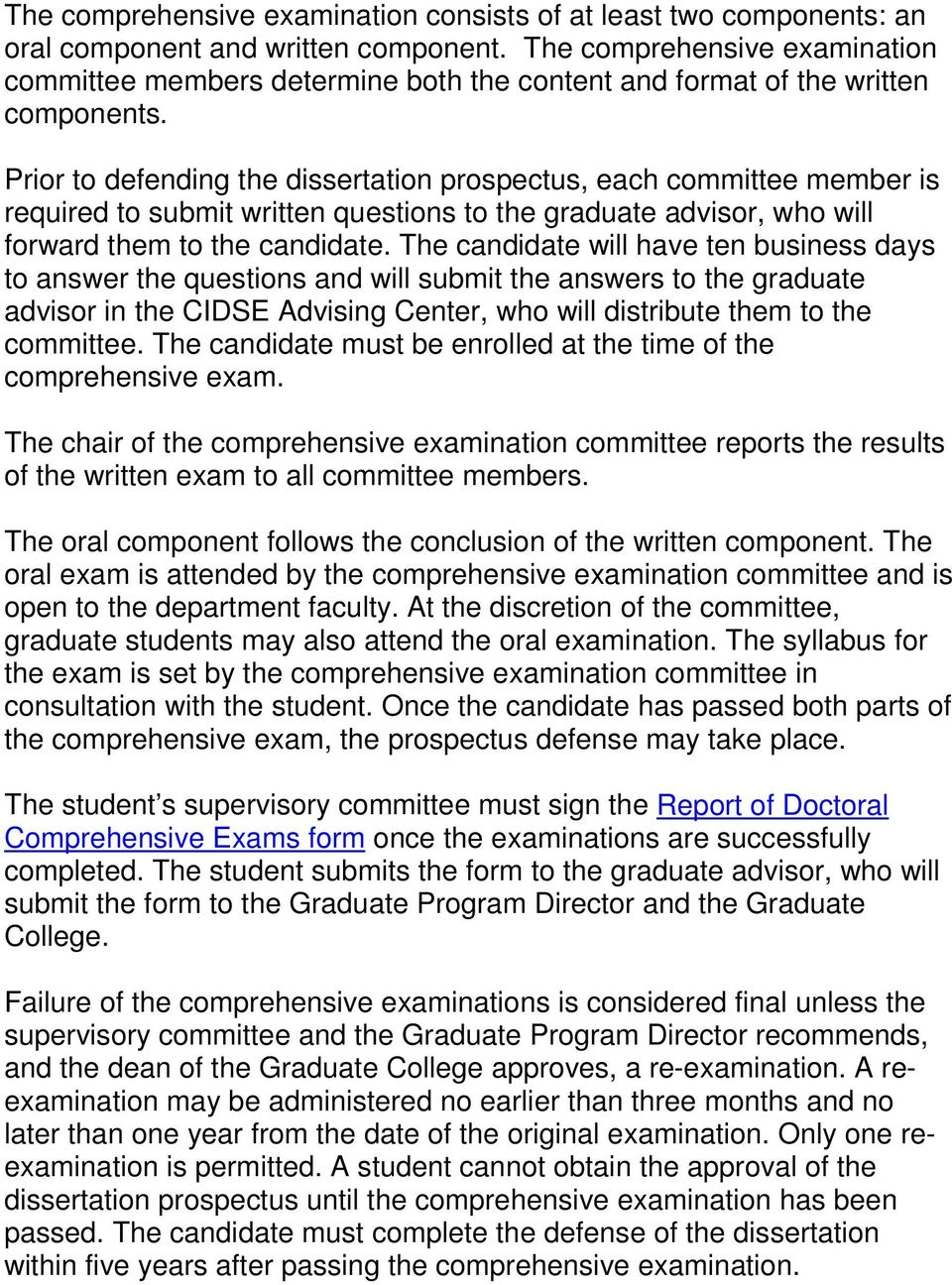 Prior to defending the dissertation prospectus, each committee member is required to submit written questions to the graduate advisor, who will forward them to the candidate.