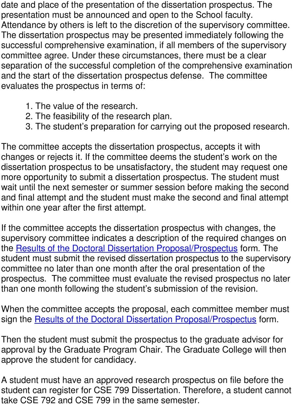 The dissertation prospectus may be presented immediately following the successful comprehensive examination, if all members of the supervisory committee agree.