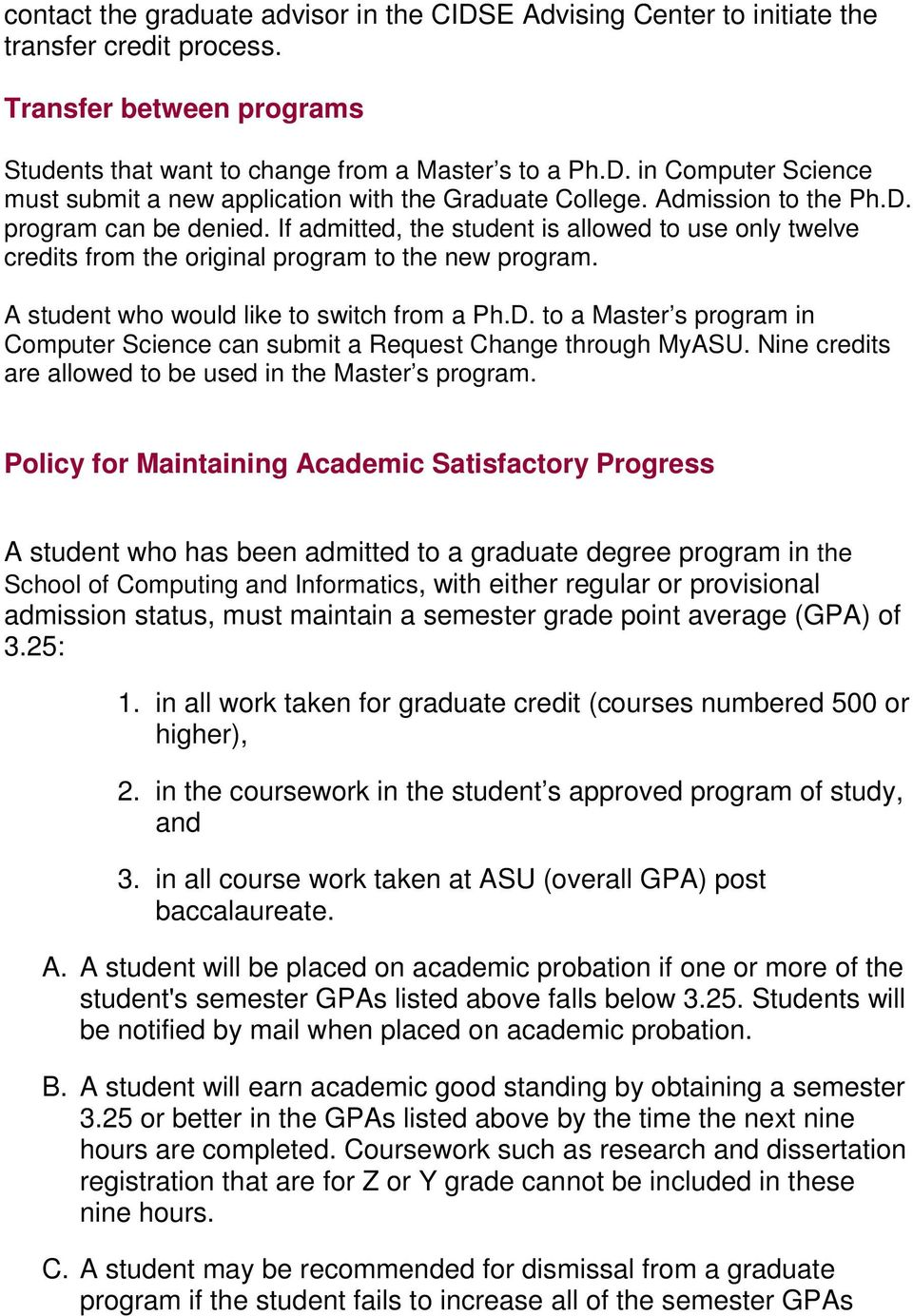 D. to a Master s program in Computer Science can submit a Request Change through MyASU. Nine credits are allowed to be used in the Master s program.