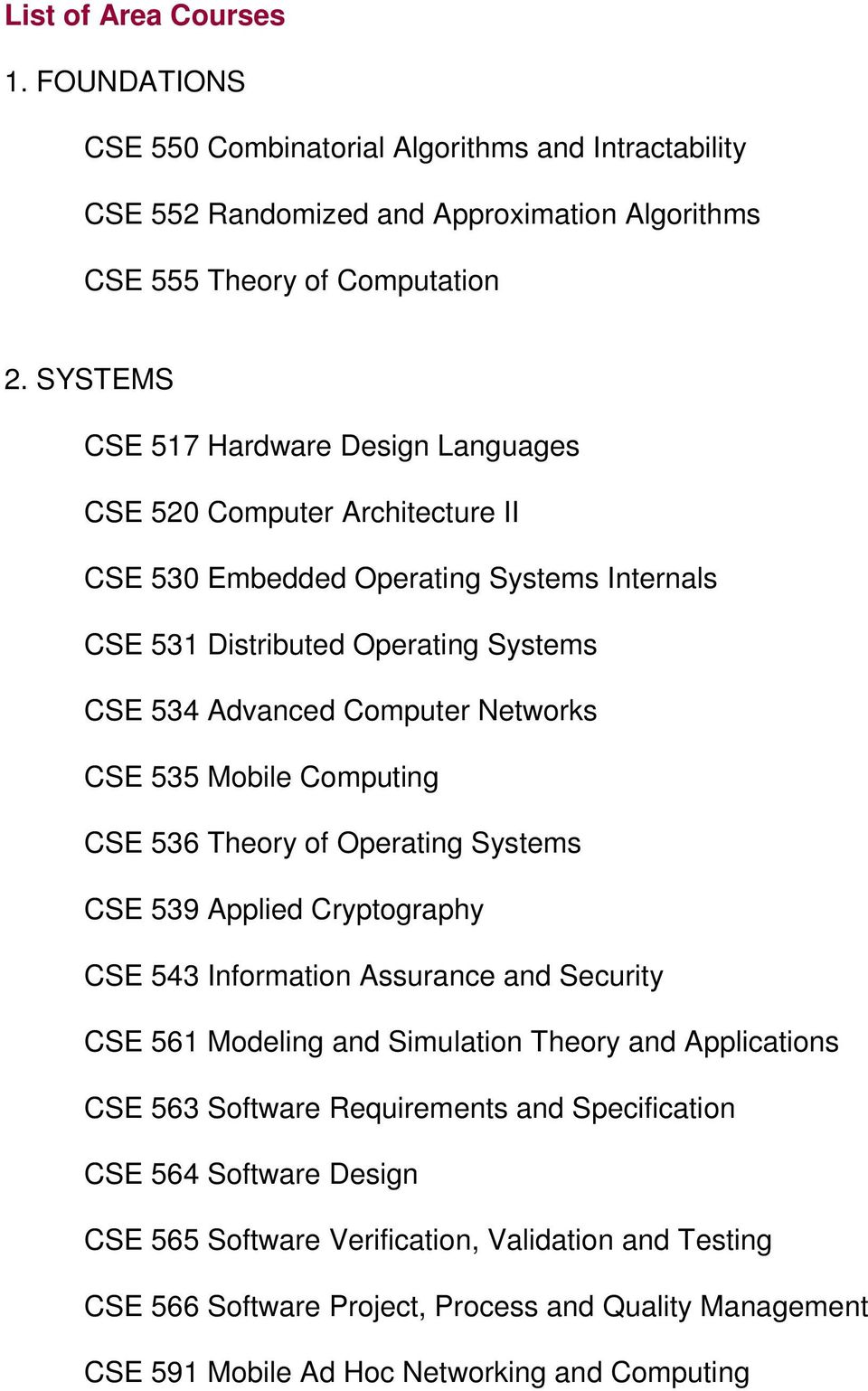 CSE 535 Mobile Computing CSE 536 Theory of Operating Systems CSE 539 Applied Cryptography CSE 543 Information Assurance and Security CSE 561 Modeling and Simulation Theory and Applications CSE