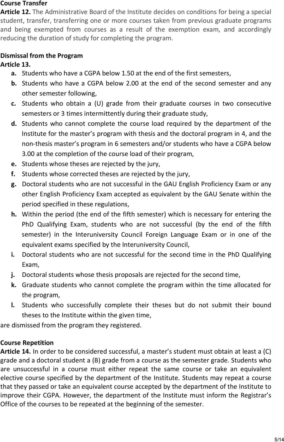 courses as a result of the exemption exam, and accordingly reducing the duration of study for completing the program. Dismissal from the Program Article 13. a. Students who have a CGPA below 1.