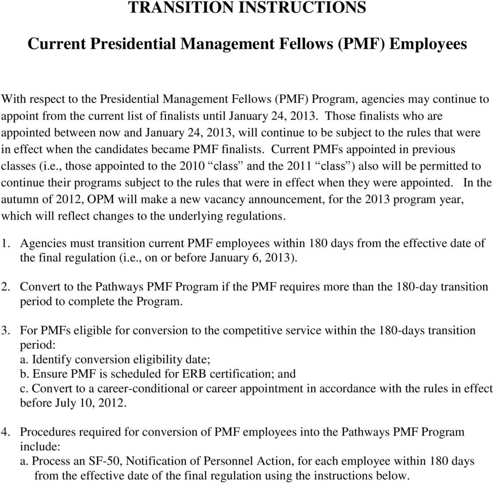 Those finalists who are appointed between now and January 24, 2013, will continue to be subject to the rules that were in effect when the candidates became PMF finalists.