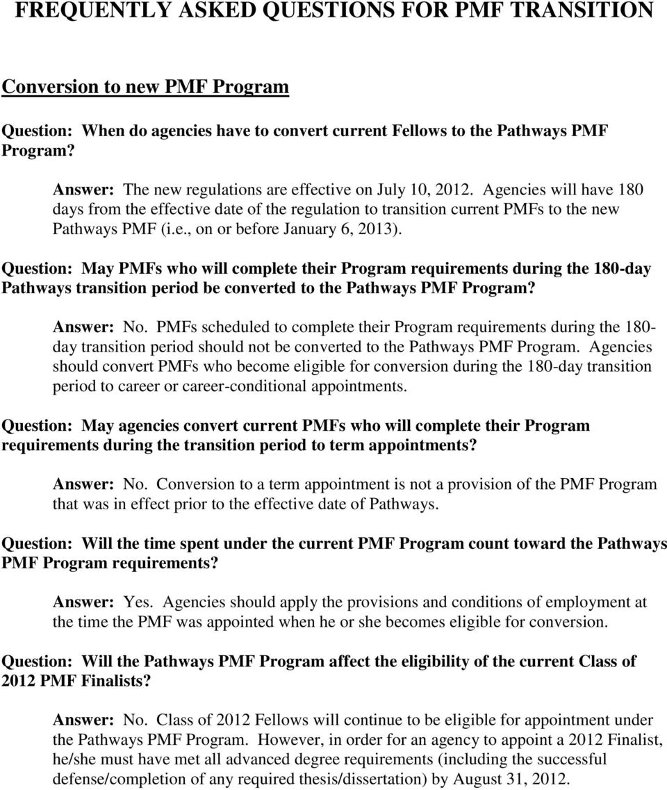 Question: May PMFs who will complete their Program requirements during the 180-day Pathways transition period be converted to the Pathways PMF Program? Answer: No.