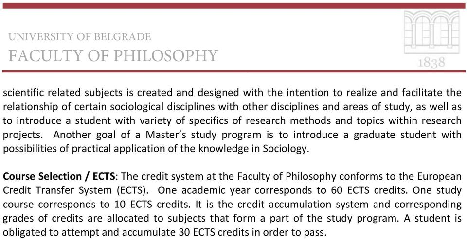Another goal of a Master s study program is to introduce a graduate student with possibilities of practical application of the knowledge in Sociology.