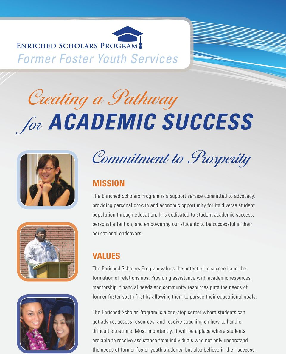 It is dedicated to student academic success, personal attention, and empowering our students to be successful in their educational endeavors.