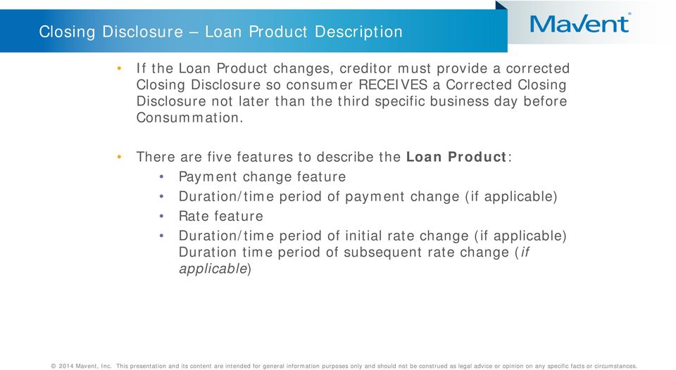 There are five features to describe the Loan Product: Payment change feature Duration/time period of payment change (if
