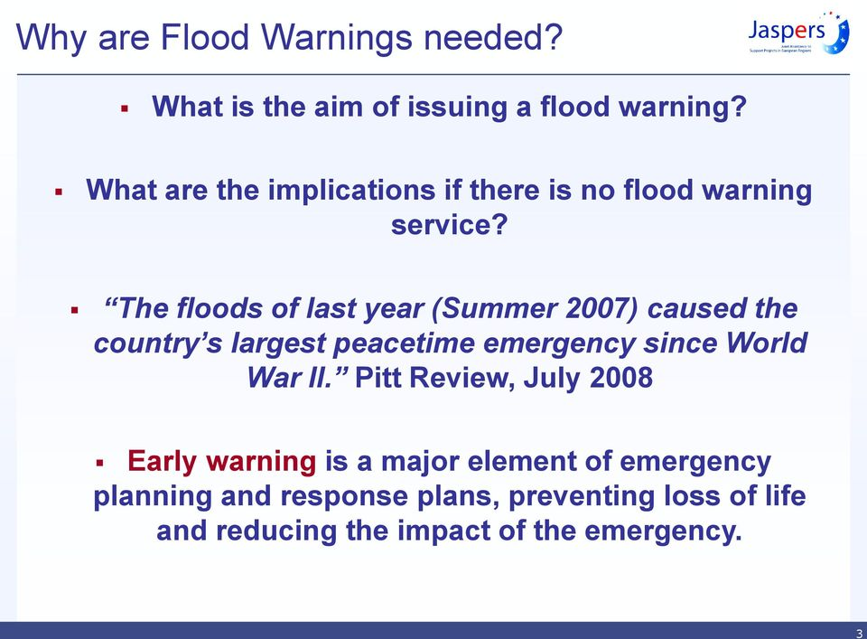 The floods of last year (Summer 2007) caused the country s largest peacetime emergency since World War