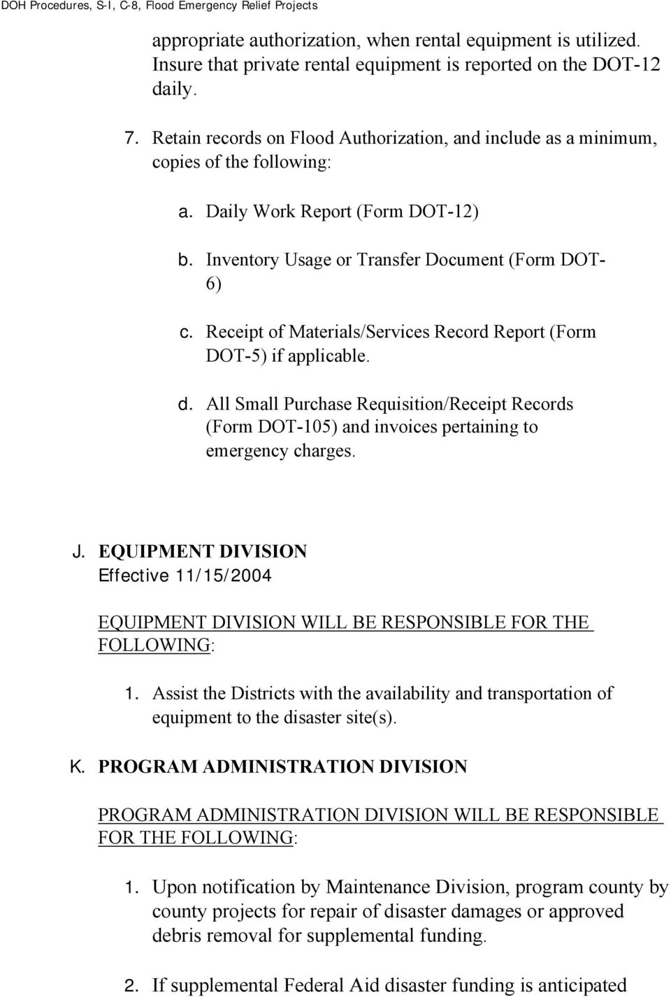 Receipt of Materials/Services Record Report (Form DOT-5) if applicable. d. All Small Purchase Requisition/Receipt Records (Form DOT-105) and invoices pertaining to emergency charges. J.