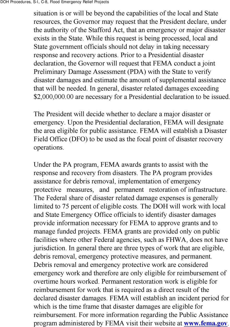Prior to a Presidential disaster declaration, the Governor will request that FEMA conduct a joint Preliminary Damage Assessment (PDA) with the State to verify disaster damages and estimate the amount