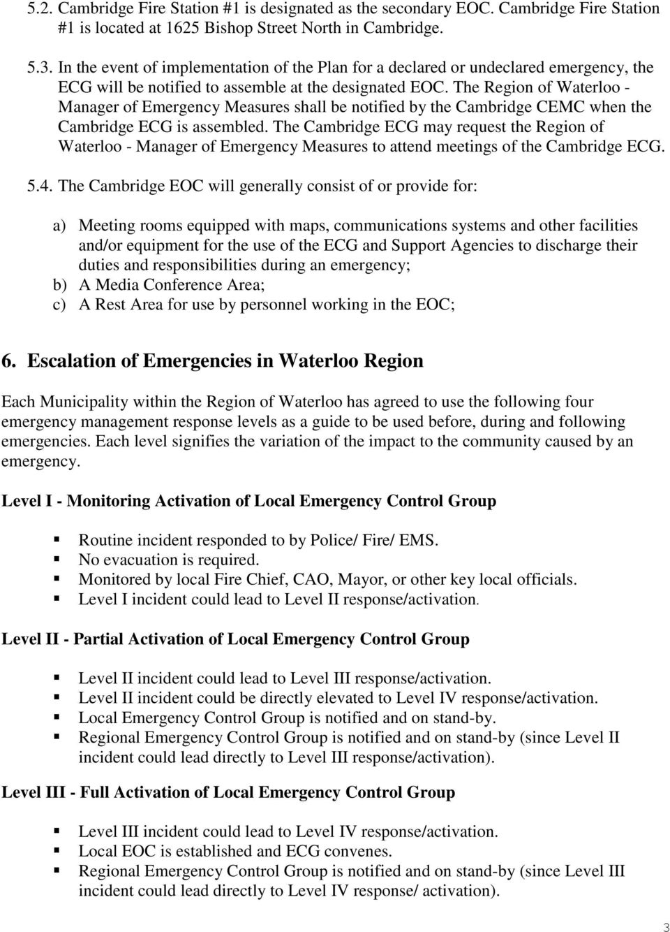 The Region of Waterloo - Manager of Emergency Measures shall be notified by the Cambridge CEMC when the Cambridge ECG is assembled.