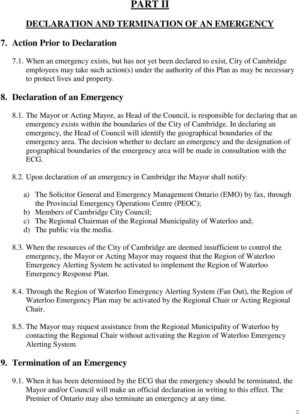 property. 8. Declaration of an Emergency 8.1. The Mayor or Acting Mayor, as Head of the Council, is responsible for declaring that an emergency exists within the boundaries of the City of Cambridge.